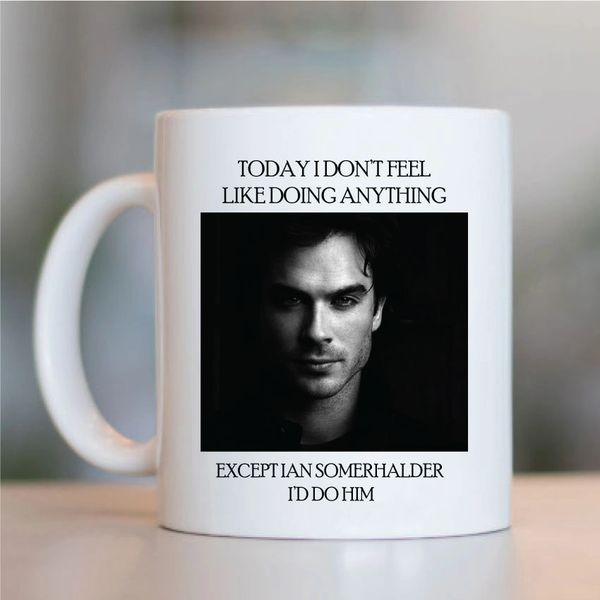 Ian Somerhalder Funny Mugs Novelty Mug - Birthday Office Cup Drink Gifts