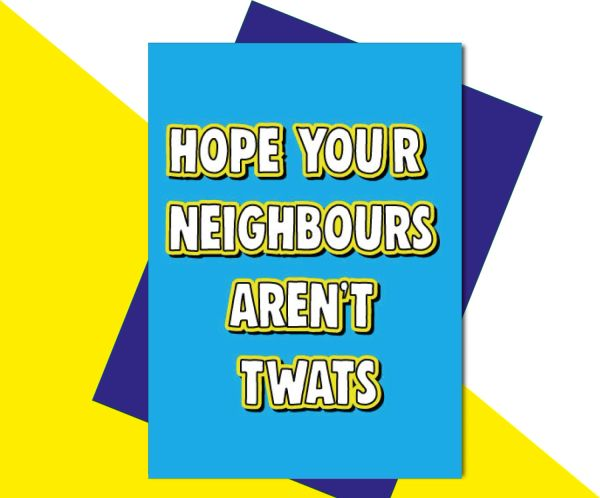 New Home Card - hope your neighbours aren't twats - HOME8