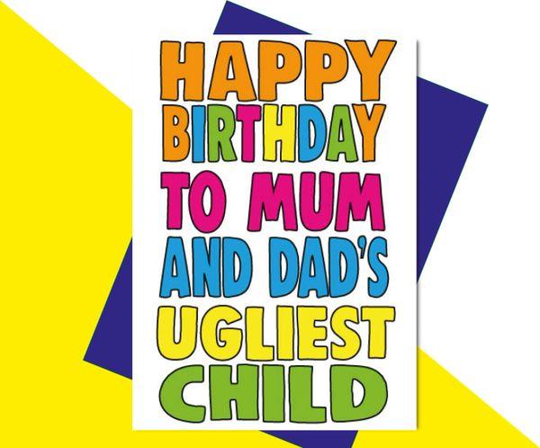 Happy Birthday to Mum and Dad's Ugliest Child C608