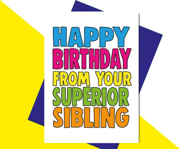 Happy Birthday from your Superior Sibling C611