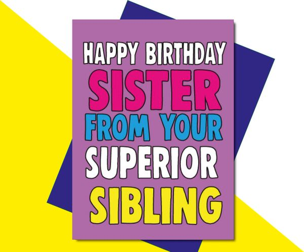 Happy Birthday Sister from your Superior Sibling C613