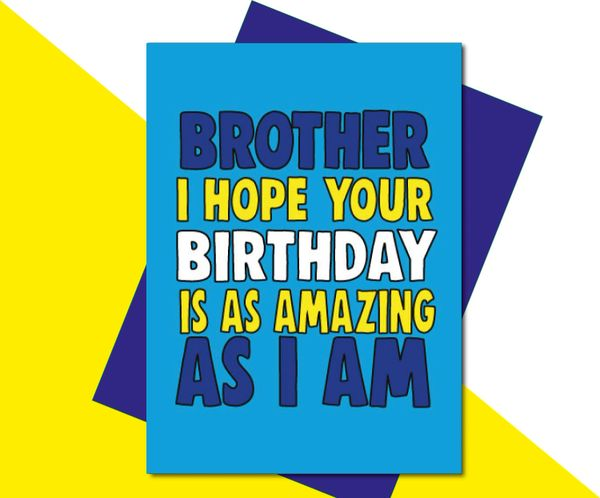 Brother I hope your Birthday is as amazing as I am C631