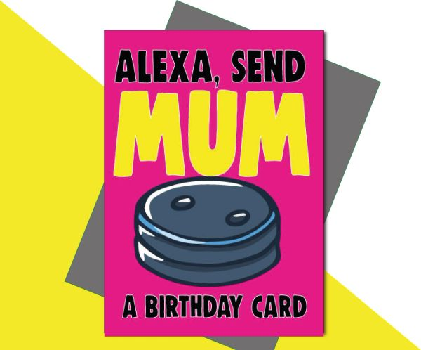 Alexa, Send Mum a Birthday Card C644