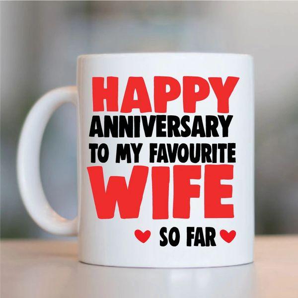 Cheeky Mug - Happy Anniversary to my Favourite Wife So Far - MUG728