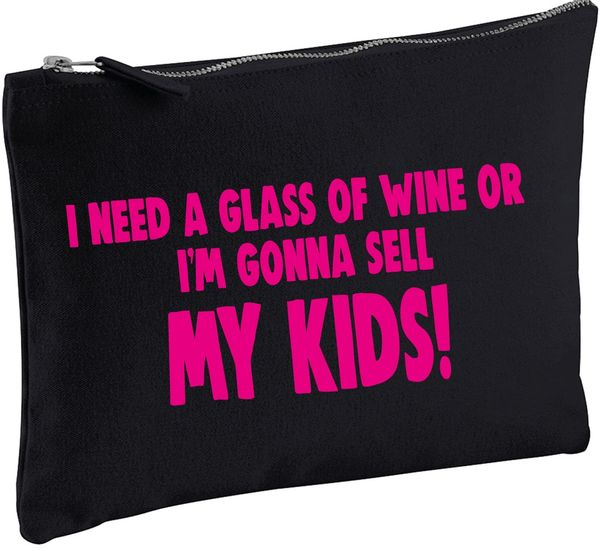 COSMETIC BAG - I NEED A GLASS OF WINE OR I'M GONNA SELL MY KIDS! ... CB14