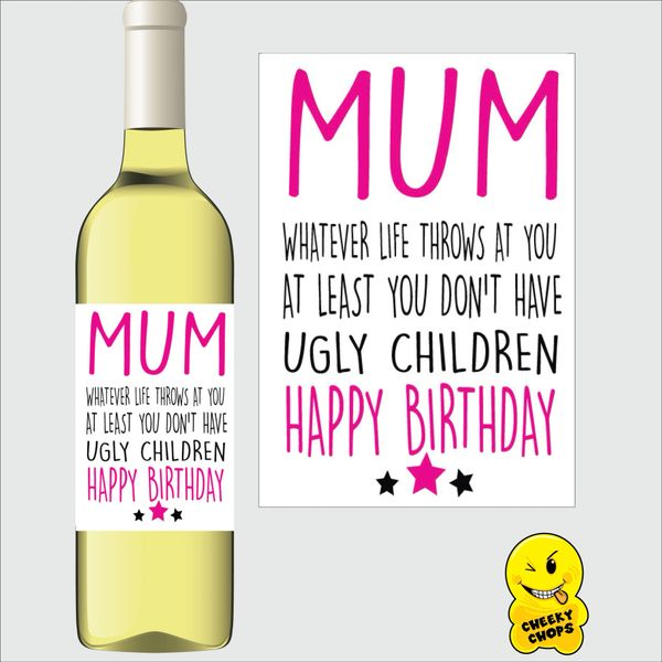 Cheeky Chops Wine Label - Mum at least you don't have ugly children WL19