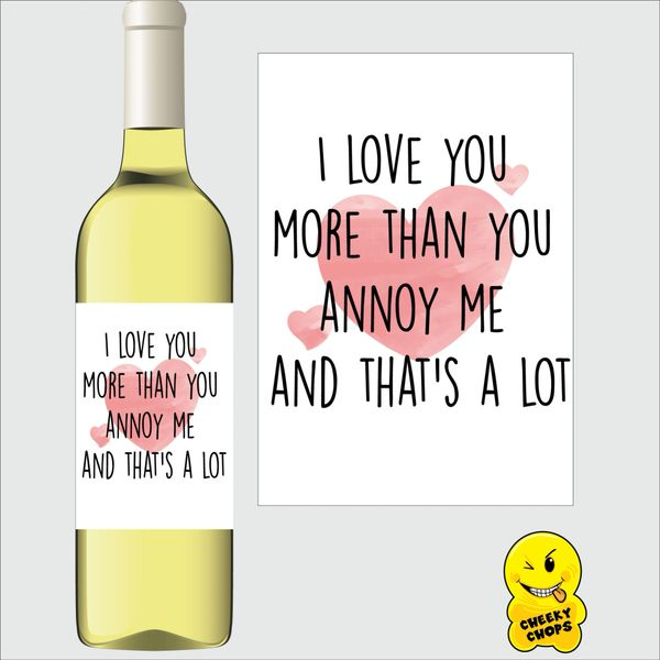 Cheeky Chops Wine Label - I Love You more than you annoy me WL33