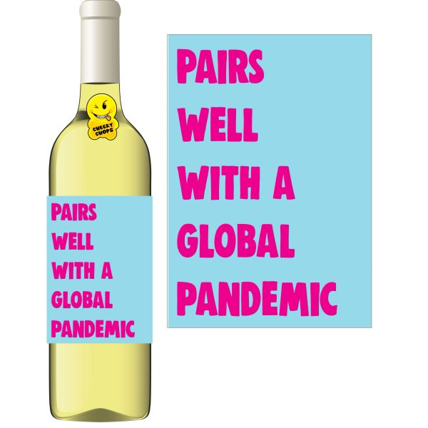 Cheeky Chops Wine Label - Pairs Well With a Global Pandemic WL40