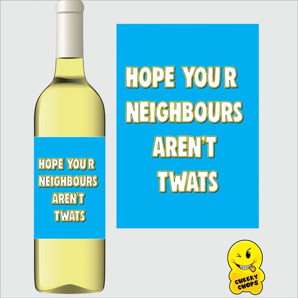 Cheeky Chops Wine Label - Hope Your Neighbours aren't twats WLHOME08
