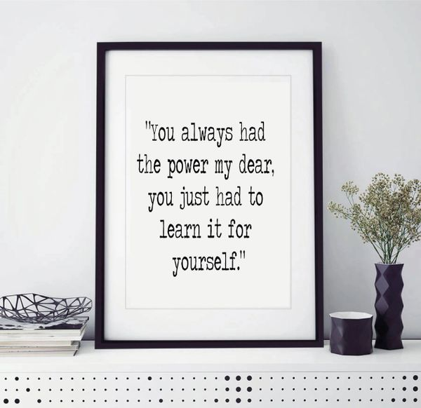 A4 Print - You always had the power my dear, you just had to learn it for yourself - PRT01