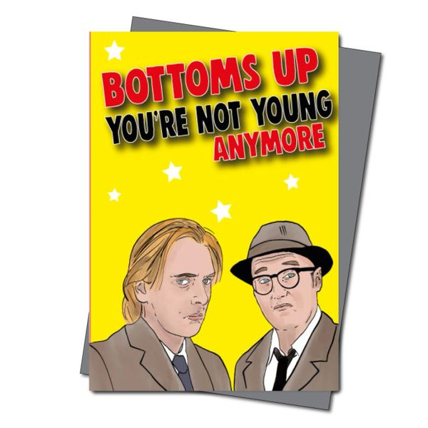 Bottom Inspired Birthday Card - Bottoms up, you're not young anymore IN44