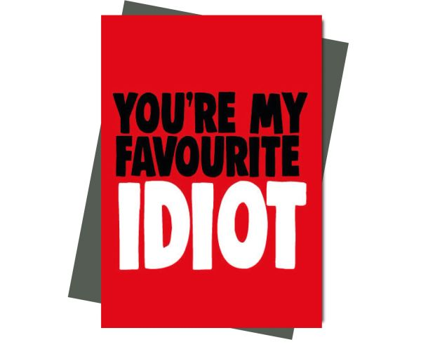 Rude Valentine's Anniversary card You're my favourite idiot v208