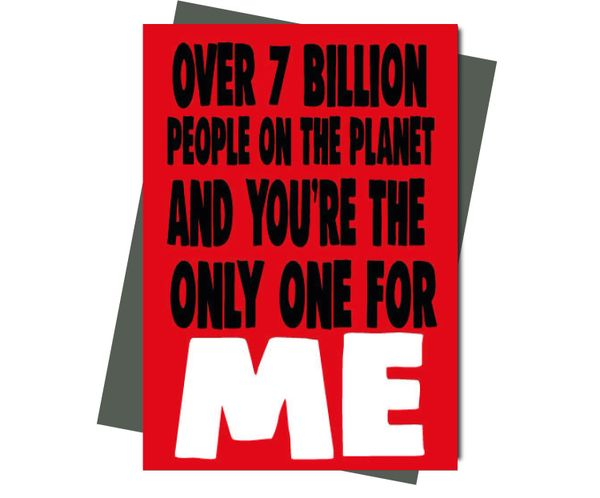Rude Valentine's Anniversary Card Over 7 Billion people on the planet and you're the only one for me v207