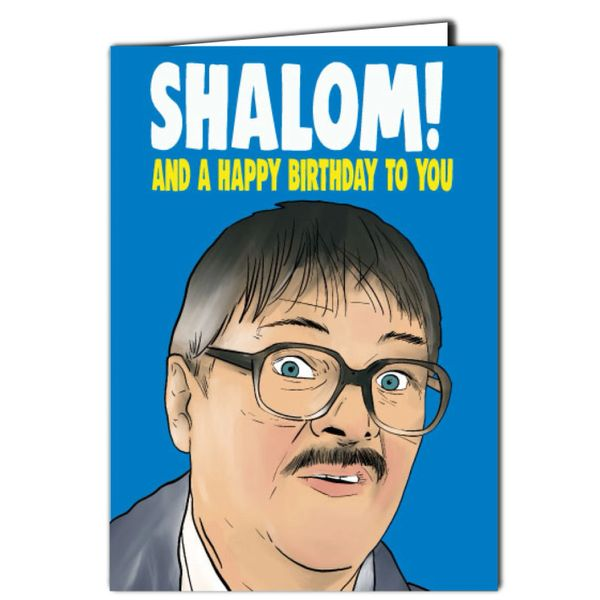 Jim Friday Night Dinner - Shalom ! And a happy Birthday to you Birthday Card For Him Her Mum Dad Sister Brother Friend Funny Humour IN69