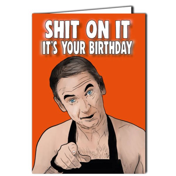 Martin Friday Night Dinner - Shit on it - It's your birthday Birthday Card For Him Her Mum Dad Sister Brother Friend Funny Humour IN67