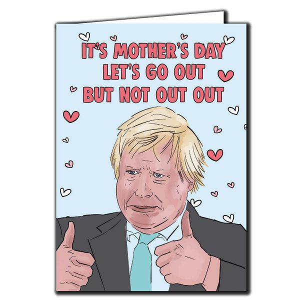BORIS JOHNSON - ITS MOTHERS DAY, LETS GO OUT, BUT NOT GO OUT - MOTHERS DAY CARD - FOR MUM, STEPMUM M99