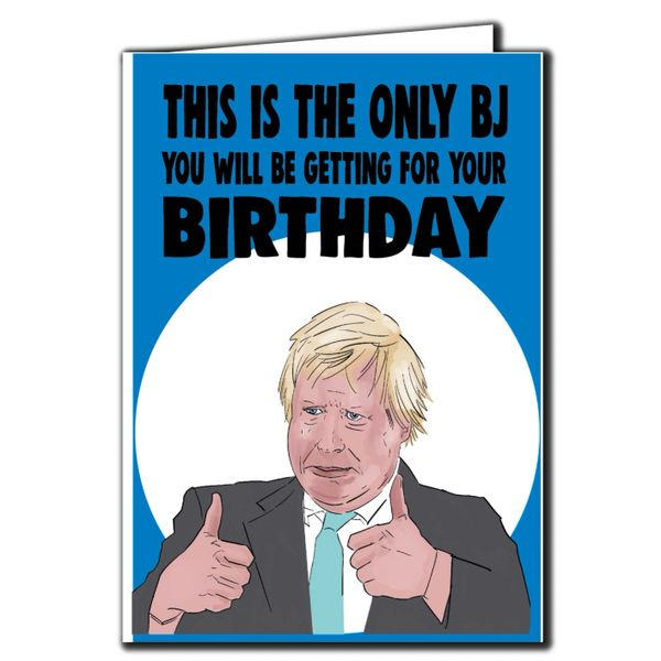 Boris Johnson - this is the only BJ you will be getting Birthday Card For Him Her Mum Dad Sister Brother Friend Funny Humour IN78