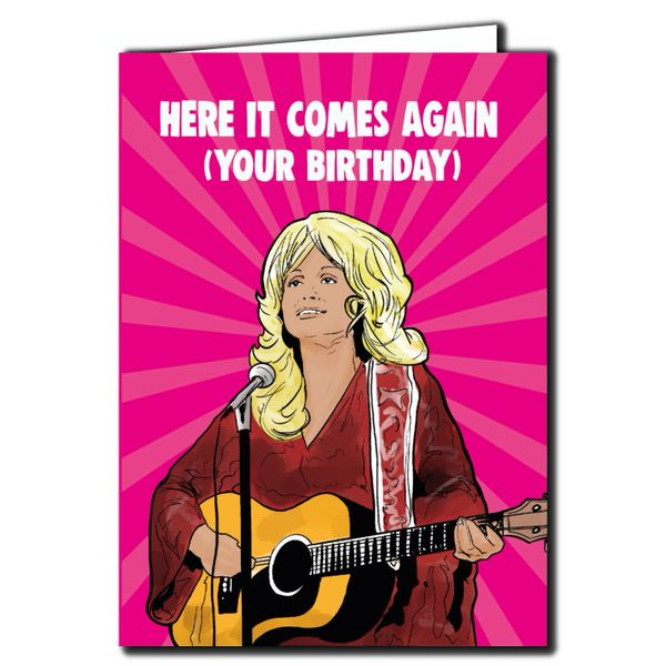 Dolly Parton - here it comes again (your birthday) Card For Him Her Mum Dad Sister Brother Friend Funny Humour IN82