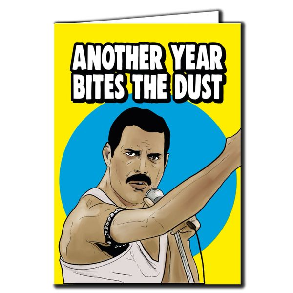 Queen Freddie Mercury - Another year bites the dust For Him Her Mum Dad Sister Brother Friend Funny Humour IN86