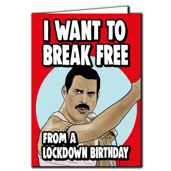 Queen Freddie Mercury - Lockdown Birthday - I want to break free Birthday Card For Him Her Mum Dad Sister Brother Friend Funny Humour IN90