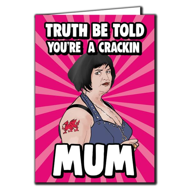 Nessa Gavin and Stacey - truth be told, you're a crackin mum For Mum Sister Friend Funny Humour IN101