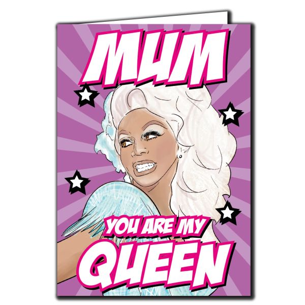 RuPaul drag race -Mum you are my queen Birthday Card For Him Her Mum Dad Sister Brother Friend Funny Humour IN107