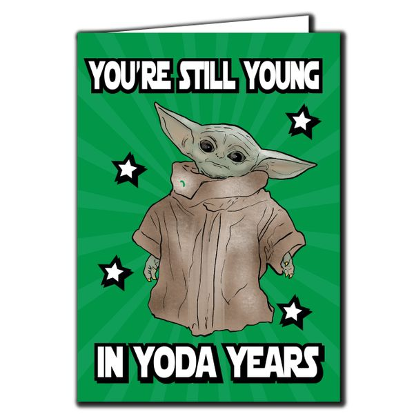 Baby Yoda the Mandalorian - YOURE STILL YOUNG IN YODA YEARS Card For him her Friend Funny Humour IN122