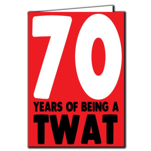 70 years of being a twat - 70th Birthday Age Relation Male Birthday Card AGE07