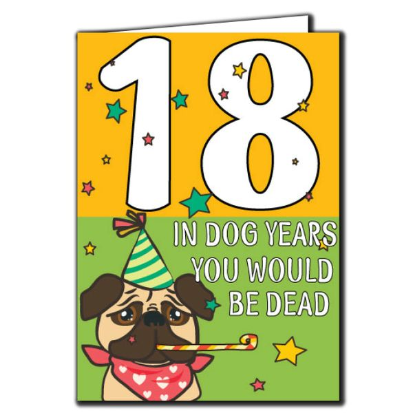 18 In dog years you would be dead 18th Birthday Age Relation Male Female Birthday Card AGE31