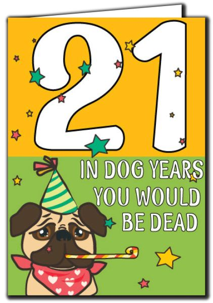 21 In dog years you would be dead 21st Birthday Age Relation Male Female Birthday Card AGE32