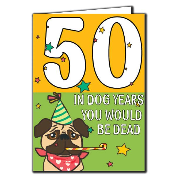50 In dog years you would be dead 50th Birthday Age Relation Male Female Birthday Card A35