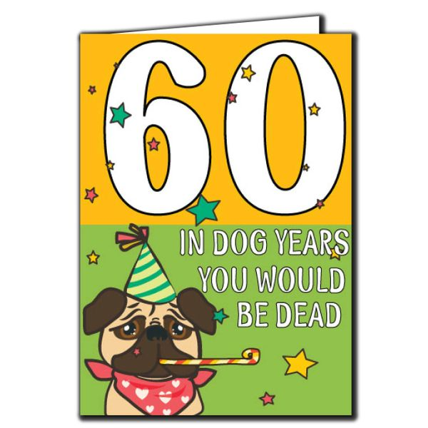 60 In dog years you would be dead 60th Birthday Age Relation Male Female Birthday Card AGE36