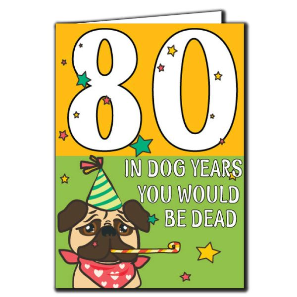 80 In dog years you would be dead 80th Birthday Age Relation Male Female Birthday Card AGE38