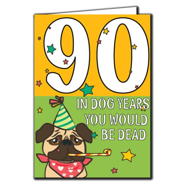 90 In dog years you would be dead 90th Birthday Age Relation Male Female Birthday Card AGE39