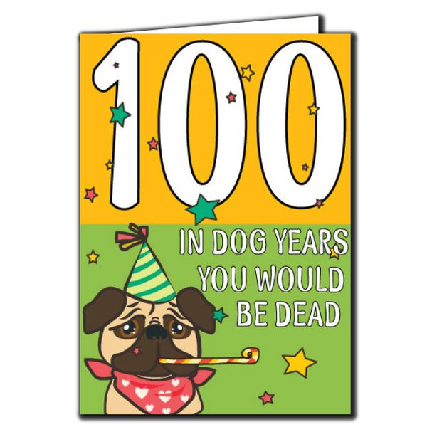 100 In dog years you would be dead 100th Birthday Age Relation Male Female Birthday Card AGE40