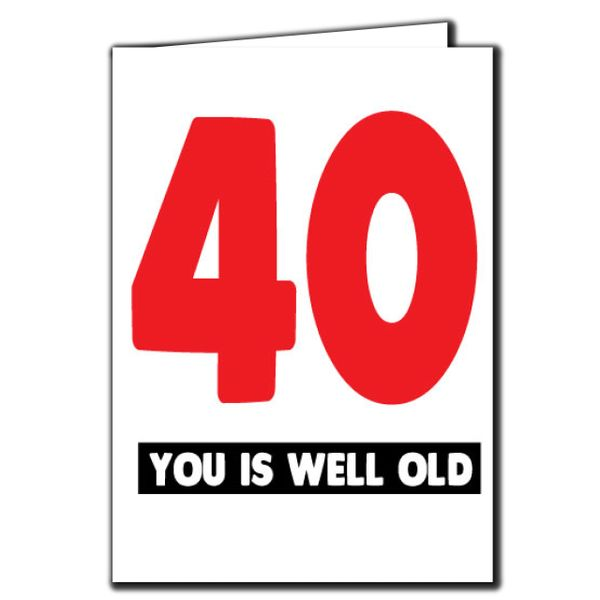 40 you is well old 40th Birthday Age Relation Male Female Funny Birthday Card AGE44
