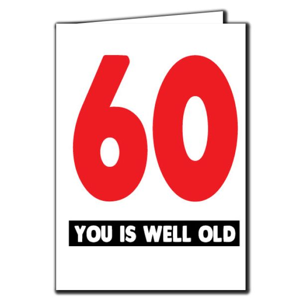 60 you is well old 60th Birthday Age Relation Male Female Funny Birthday Card AGE46