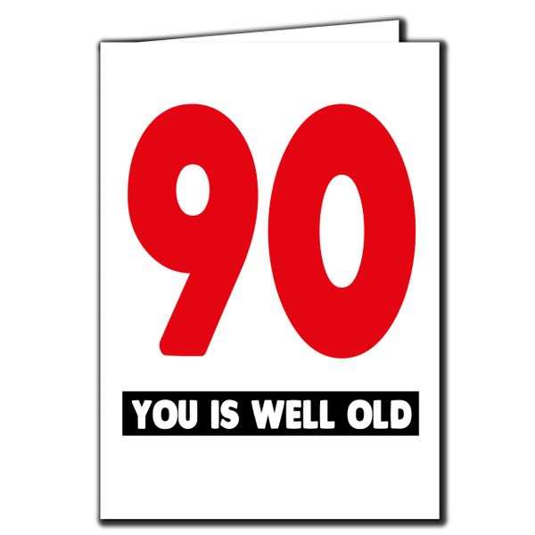 90 you is well old 90th Birthday Age Relation Male Female Funny Birthday Card AGE49