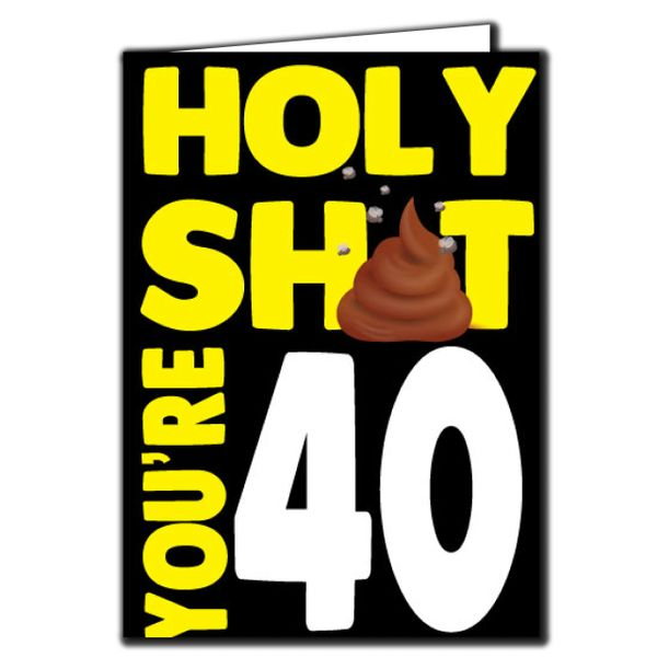 Holy shit you're 40 Birthday Age Relation Male Female Funny Birthday Card AGE54