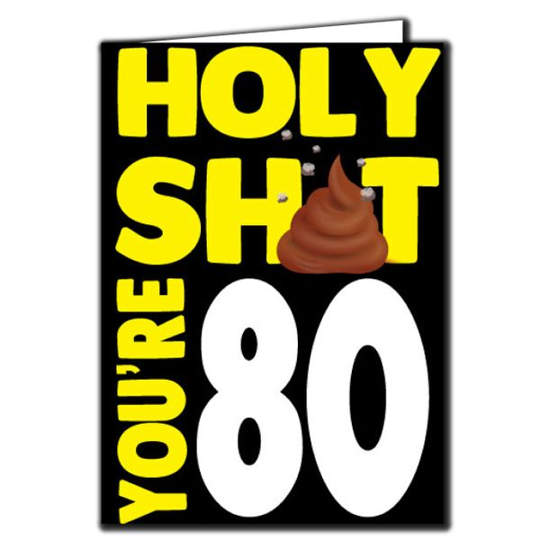 Holy shit you're 80 Birthday Age Relation Male Female Funny Birthday Card AGE58