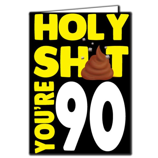 Holy shit you're 90 Birthday Age Relation Male Female Funny Birthday Card AGE59