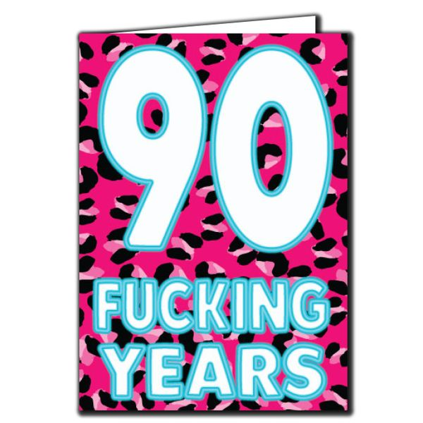 90 Fucking Years Birthday Age Relation Male Female Funny Birthday Card AGE69