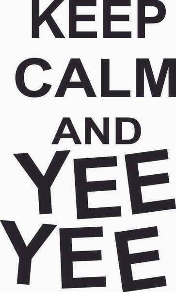 Keep Calm and YEE YEE