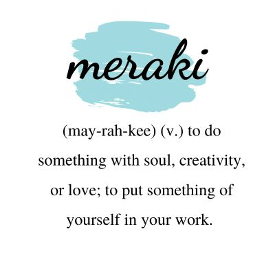 meraki definition - to do something with soul, creativity or love