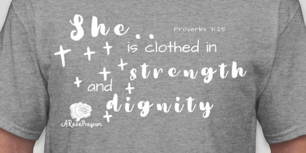 "Proberbs 31:25 ""She is clothed in strength and dignity"""