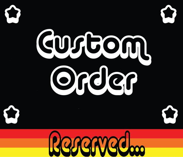 Custom Order Reserved for Darin