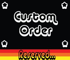 Custom Order Reserved For Darin AMA