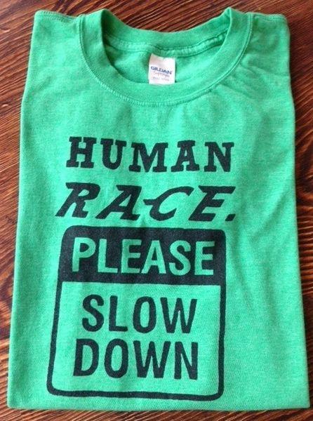 Human Race. Please Slow Down