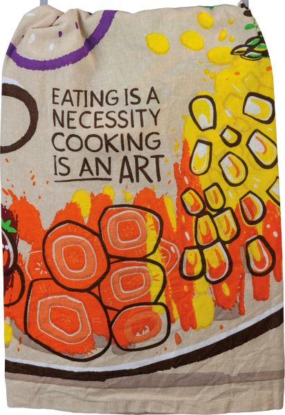 Eating is a Necessity Cooking is an Art Dish Towel