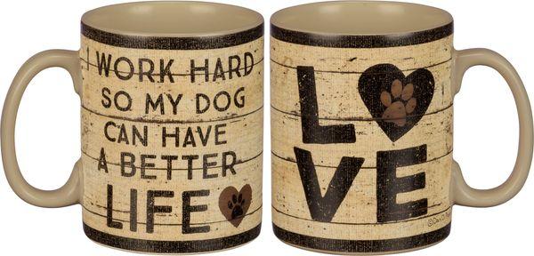 """I Work Hard So My Dog Can Have A Better Life"" 20 Ounce Mug"